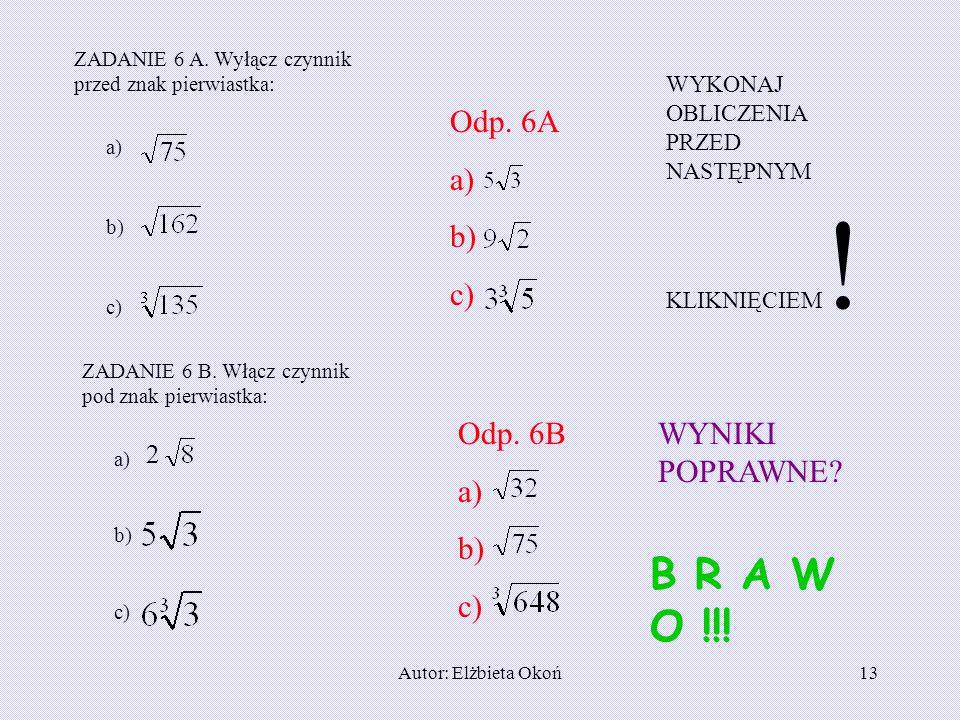Autor: Elżbieta Okoń12 ZADANIE 4: Wykonaj działania: A. 2( B. Odp. A: -16 Odp. B: -3/4 ZADANIE 5: Połącz wyrażenia o równych wartościach: A. a) b) c)