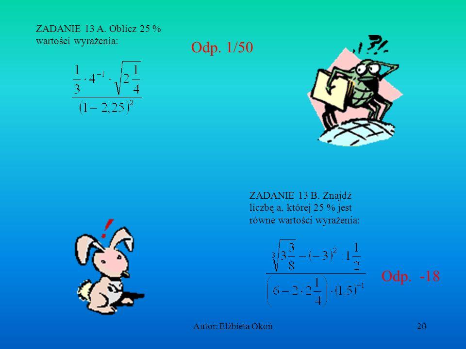 Autor: Elżbieta Okoń19 a) 1,414213562 1,111111111 5,05(05) ZADANIE 12 : Które z danych liczb są wymierne? b) c) d) e) Odp. Wymierne są liczby: a, b, d