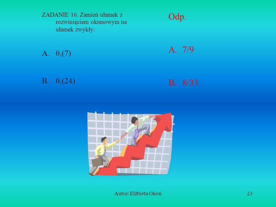 Autor: Elżbieta Okoń22 ZADANIE 15 A. Oblicz: Odp. 9 ZADANIE 15 B. Oblicz: Odp. 243 Stosuj wzory!