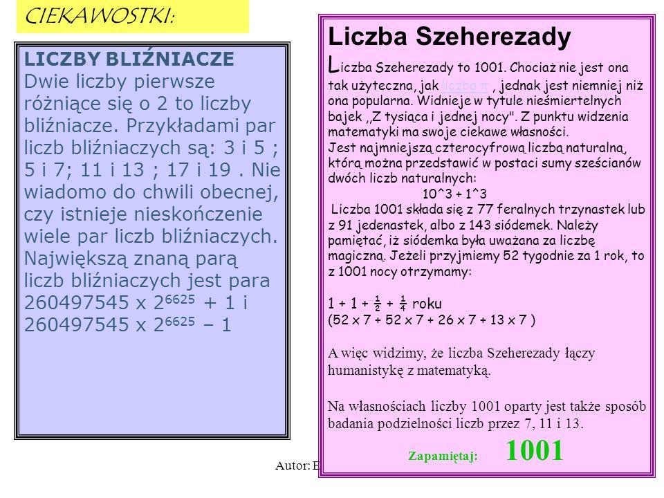 Autor: Elżbieta Okoń6 CIEKAWOSTKI: LICZBY BLIŹNIACZE Dwie liczby pierwsze różniące się o 2 to liczby bliźniacze.