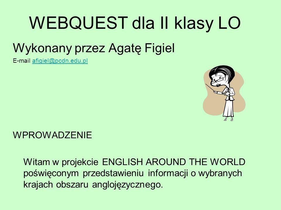 WEBQUEST dla II klasy LO Wykonany przez Agatę Figiel E-mail afigiel@pcdn.edu.plafigiel@pcdn.edu.pl WPROWADZENIE Witam w projekcie ENGLISH AROUND THE W