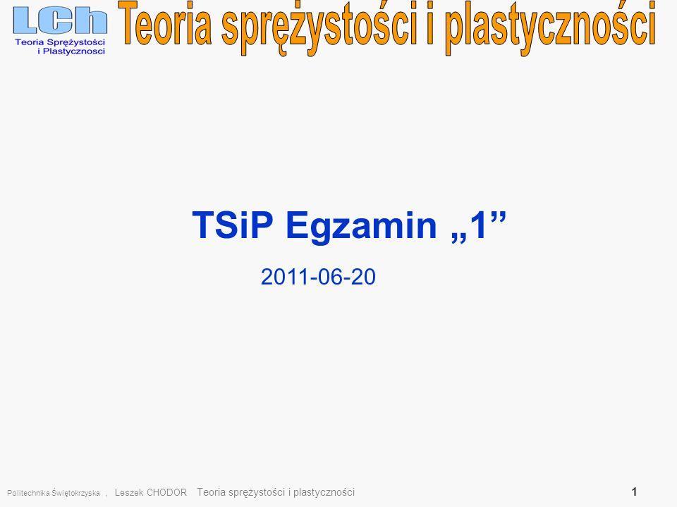 TSiP Egzamin 1 Politechnika Świętokrzyska, Leszek CHODOR Teoria sprężystości i plastyczności 1 2011-06-20