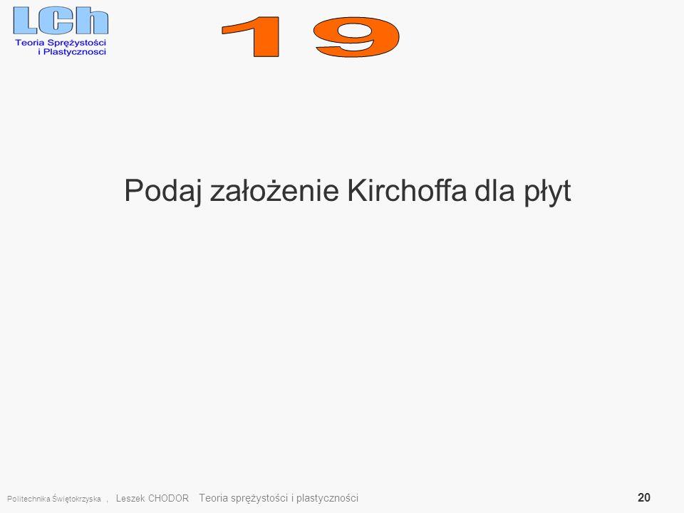 Podaj założenie Kirchoffa dla płyt Politechnika Świętokrzyska, Leszek CHODOR Teoria sprężystości i plastyczności 20