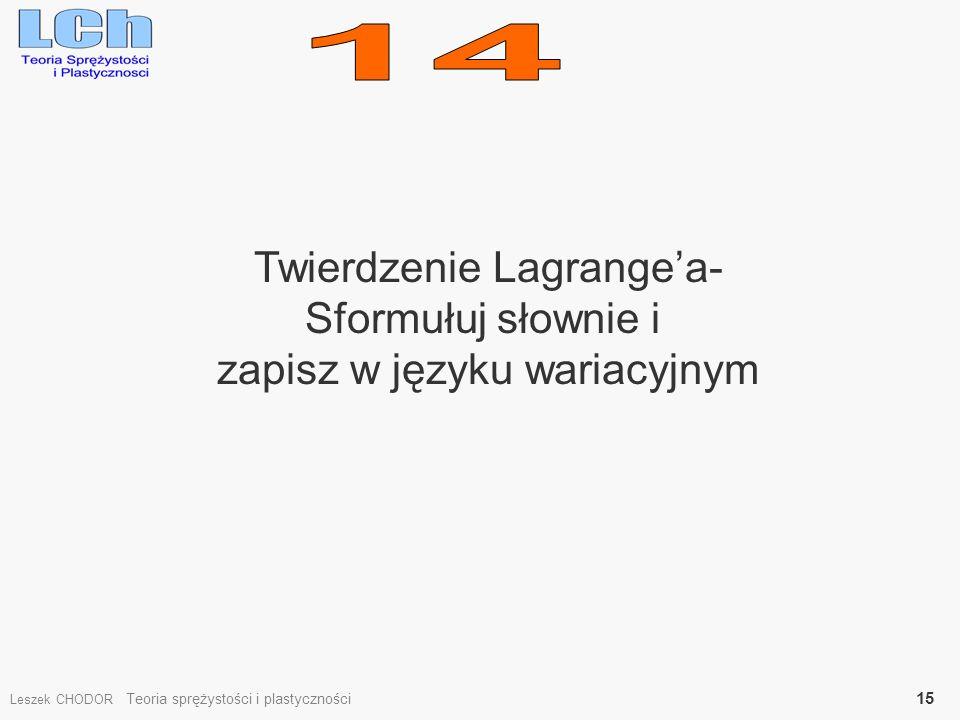 Twierdzenie Lagrangea- Sformułuj słownie i zapisz w języku wariacyjnym Leszek CHODOR Teoria sprężystości i plastyczności 15