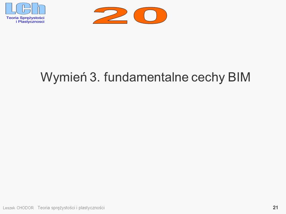 Wymień 3. fundamentalne cechy BIM Leszek CHODOR Teoria sprężystości i plastyczności 21