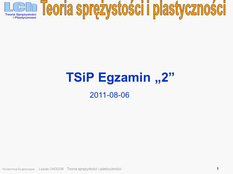 TSiP Egzamin 2 Politechnika Świętokrzyska, Leszek CHODOR Teoria sprężystości i plastyczności 1 2011-08-06