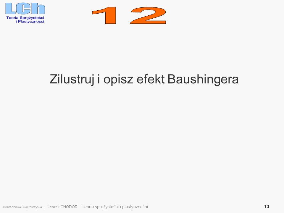 Zilustruj i opisz efekt Baushingera Politechnika Świętokrzyska, Leszek CHODOR Teoria sprężystości i plastyczności 13