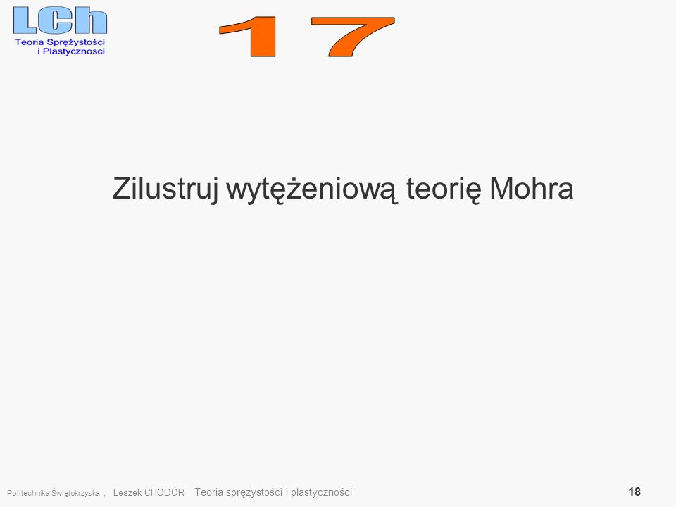 Zilustruj wytężeniową teorię Mohra Politechnika Świętokrzyska, Leszek CHODOR Teoria sprężystości i plastyczności 18