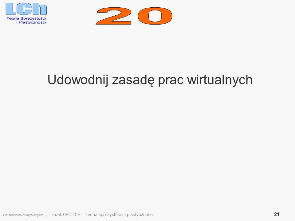 Udowodnij zasadę prac wirtualnych Politechnika Świętokrzyska, Leszek CHODOR Teoria sprężystości i plastyczności 21