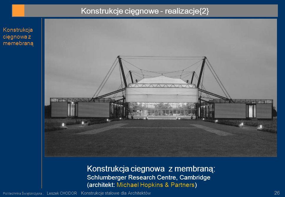 Konstrukcje cięgnowe - realizacje{2} Konstrukcja cięgnowa z memebraną Konstrukcja ciegnowa z membraną: Schlumberger Research Centre, Cambridge (archit