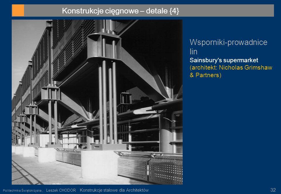 Konstrukcje cięgnowe – detale {4} Wsporniki-prowadnice lin Sainsbury's supermarket (architekt: Nicholas Grimshaw & Partners) Politechnika Świętokrzysk