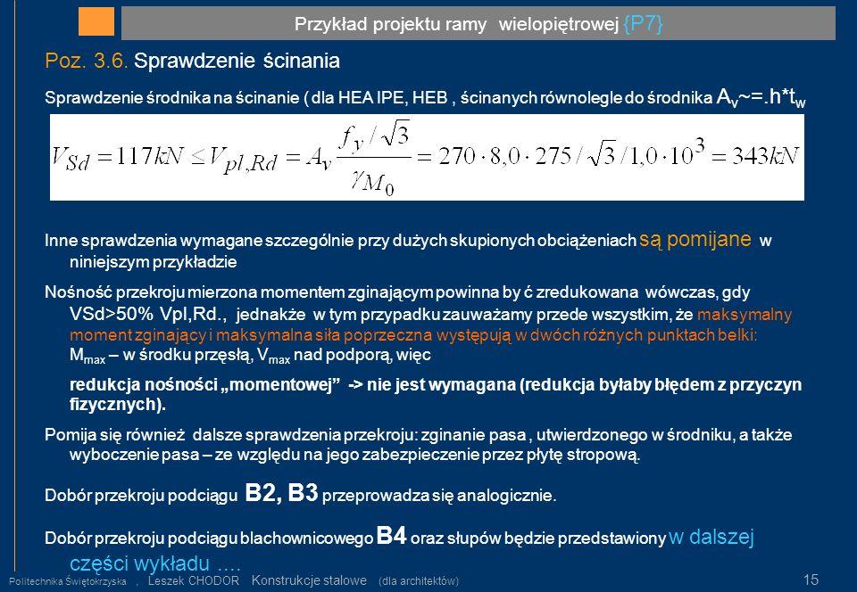 Przykład projektu ramy wielopiętrowej {P7} Politechnika Świętokrzyska, Leszek CHODOR Konstrukcje stalowe (dla architektów) 15 Poz. 3.6. Sprawdzenie śc