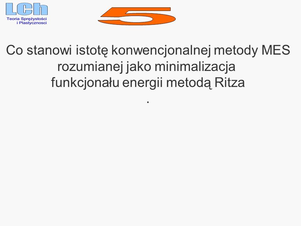 Co stanowi istotę konwencjonalnej metody MES rozumianej jako minimalizacja funkcjonału energii metodą Ritza.