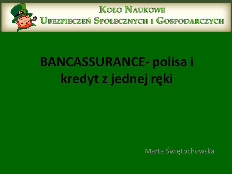 BANCASSURANCE- polisa i kredyt z jednej ręki Marta Świętochowska