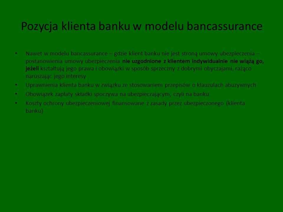 Pozycja klienta banku w modelu bancassurance Nawet w modelu bancassurance – gdzie klient banku nie jest stroną umowy ubezpieczenia – postanowienia umo