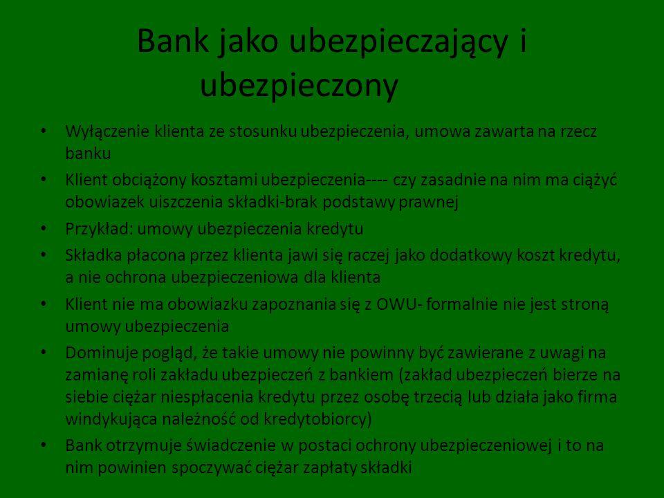 Bank jako ubezpieczający i ubezpieczony Wyłączenie klienta ze stosunku ubezpieczenia, umowa zawarta na rzecz banku Klient obciążony kosztami ubezpiecz