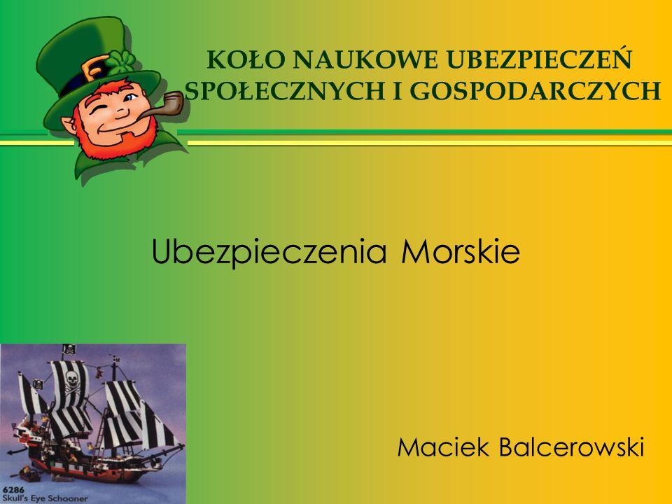 Ubezpieczenia Morskie Maciek Balcerowski KOŁO NAUKOWE UBEZPIECZEŃ SPOŁECZNYCH I GOSPODARCZYCH
