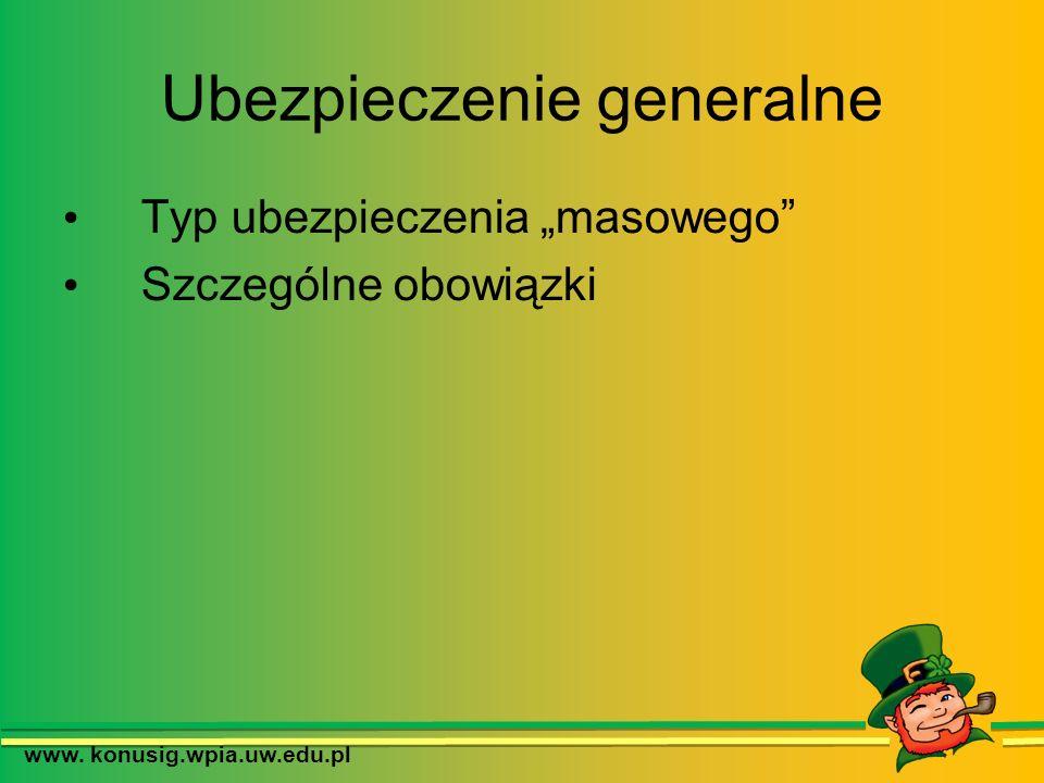 www. konusig.wpia.uw.edu.pl Ubezpieczenie generalne Typ ubezpieczenia masowego Szczególne obowiązki