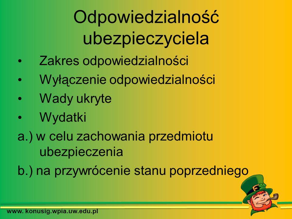 www. konusig.wpia.uw.edu.pl Odpowiedzialność ubezpieczyciela Zakres odpowiedzialności Wyłączenie odpowiedzialności Wady ukryte Wydatki a.) w celu zach