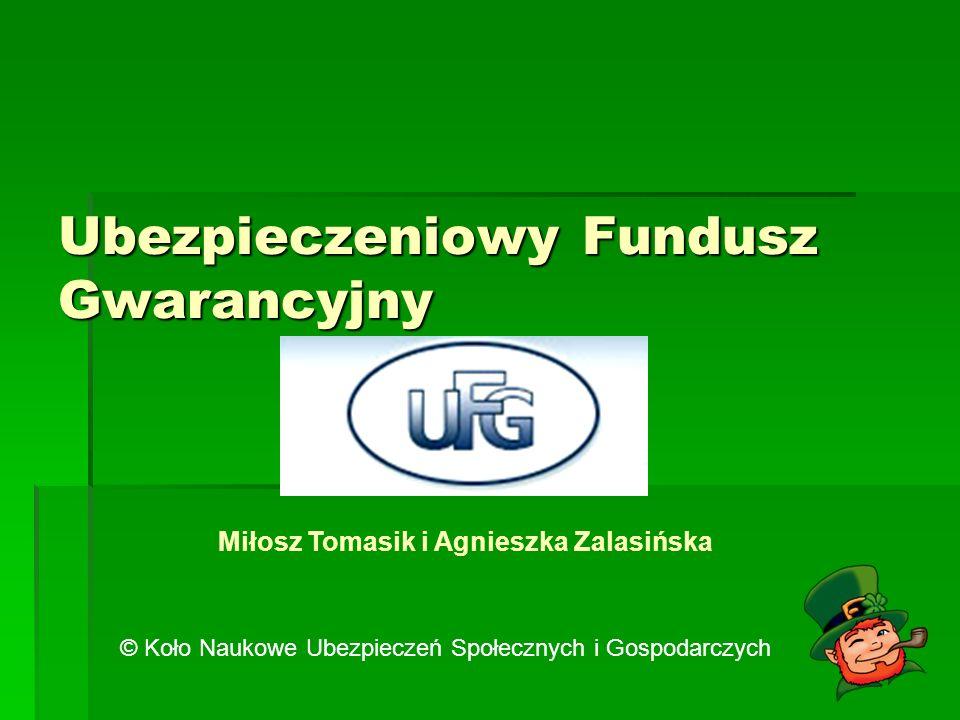 Ubezpieczeniowy Fundusz Gwarancyjny © Koło Naukowe Ubezpieczeń Społecznych i Gospodarczych Miłosz Tomasik i Agnieszka Zalasińska