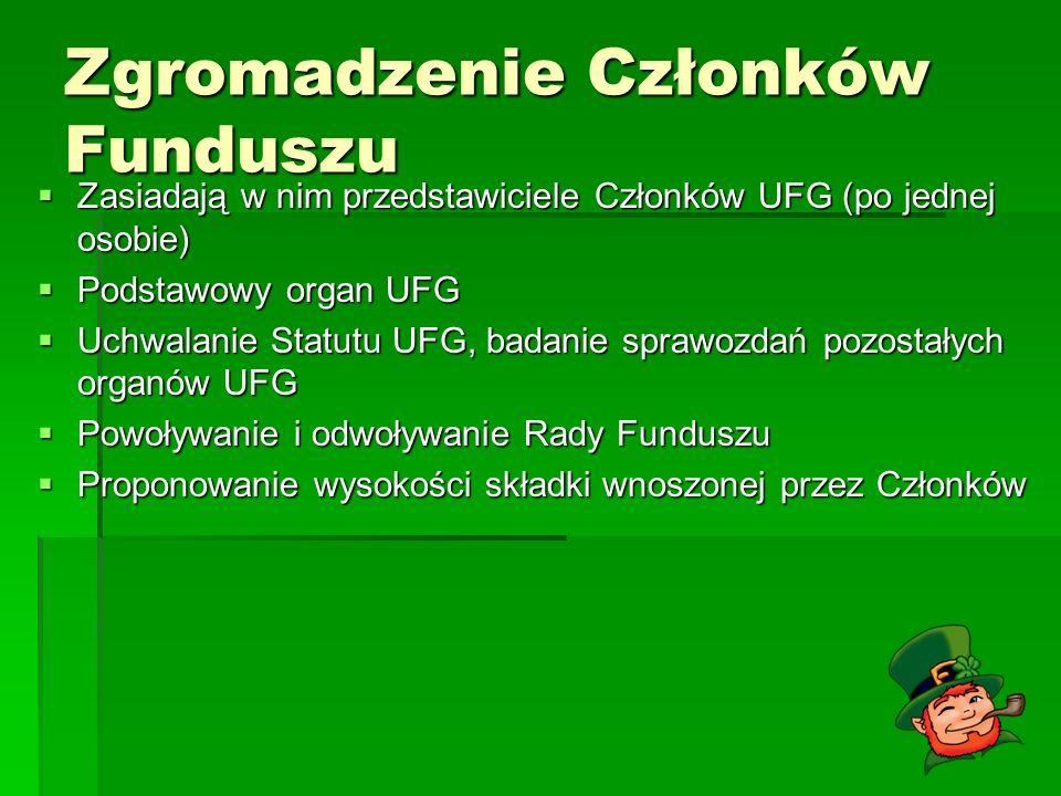 Zgromadzenie Członków Funduszu Zasiadają w nim przedstawiciele Członków UFG (po jednej osobie) Zasiadają w nim przedstawiciele Członków UFG (po jednej