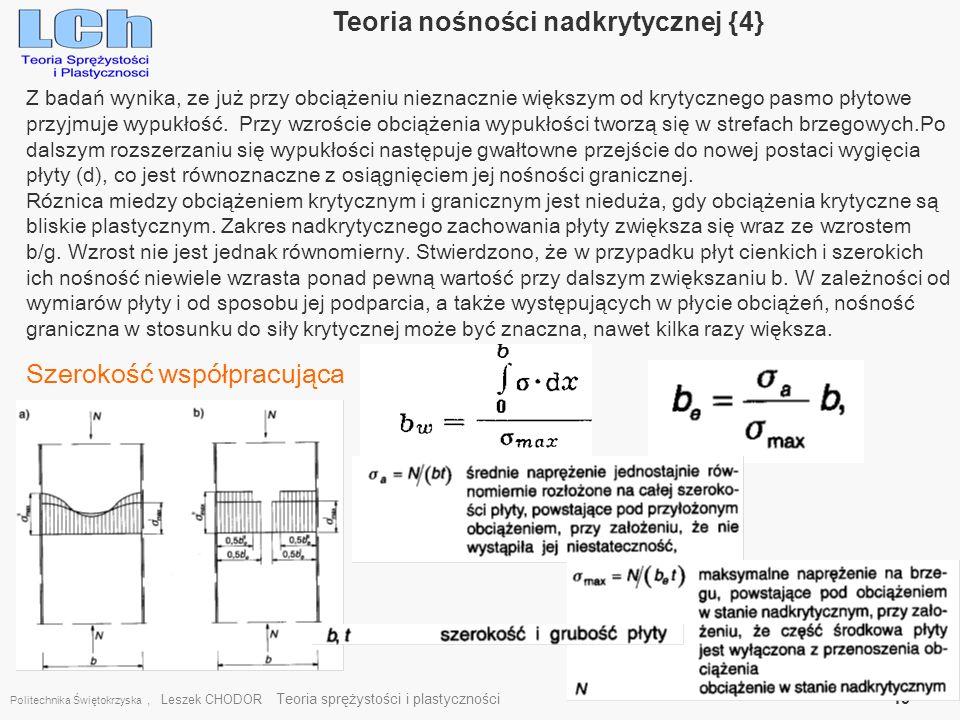 Politechnika Świętokrzyska, Leszek CHODOR Teoria sprężystości i plastyczności 19 Teoria nośności nadkrytycznej {4} Z badań wynika, ze już przy obciąże