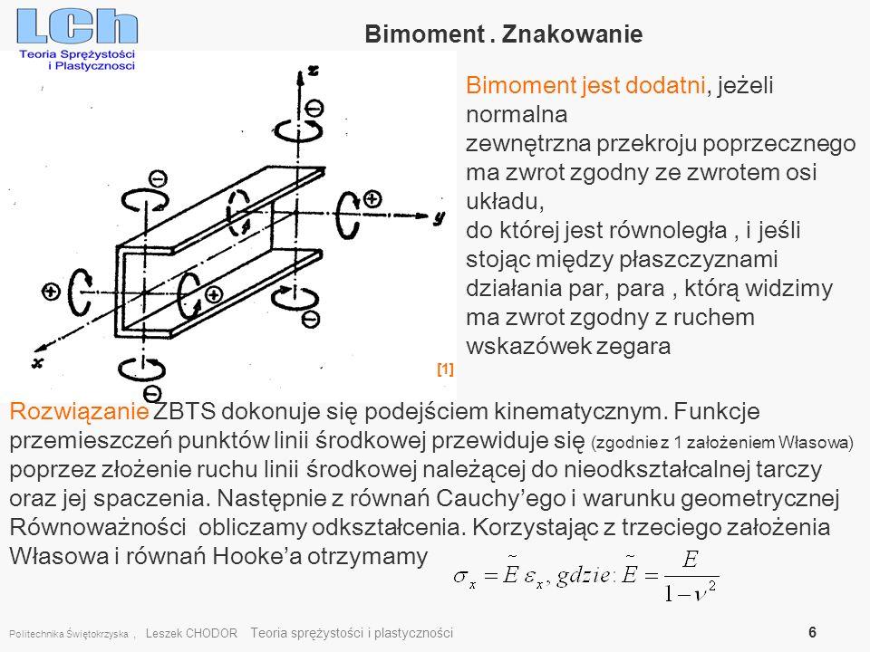 Politechnika Świętokrzyska, Leszek CHODOR Teoria sprężystości i plastyczności 6 Bimoment. Znakowanie Bimoment jest dodatni, jeżeli normalna zewnętrzna