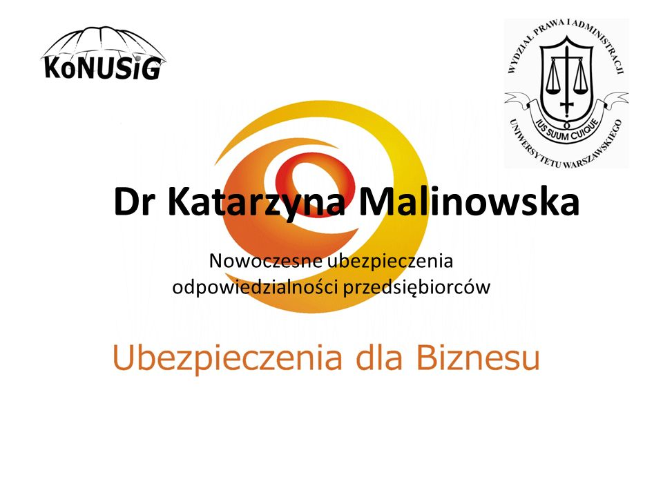 Dr Katarzyna Malinowska Nowoczesne ubezpieczenia odpowiedzialności przedsiębiorców