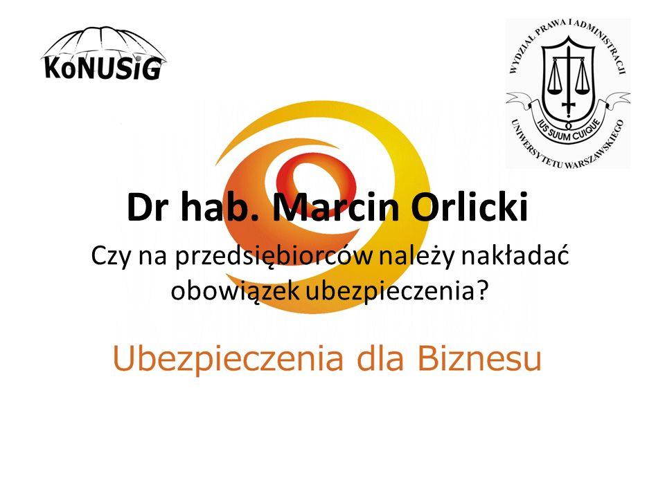 Dr hab. Marcin Orlicki Czy na przedsiębiorców należy nakładać obowiązek ubezpieczenia?