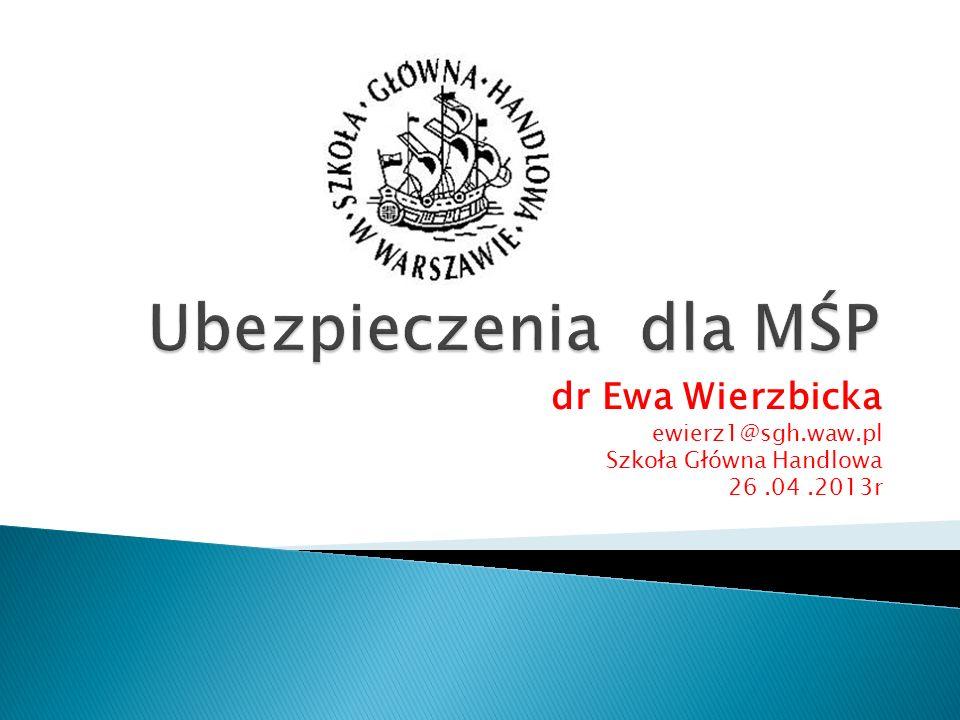 dr Ewa Wierzbicka ewierz1@sgh.waw.pl Szkoła Główna Handlowa 26.04.2013r