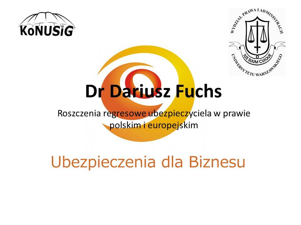 Dr Dariusz Fuchs Roszczenia regresowe ubezpieczyciela w prawie polskim i europejskim