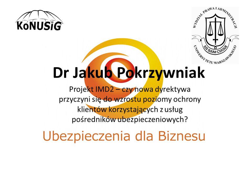 Dr Jakub Pokrzywniak Projekt IMD2 – czy nowa dyrektywa przyczyni się do wzrostu poziomy ochrony klientów korzystających z usług pośredników ubezpiecze