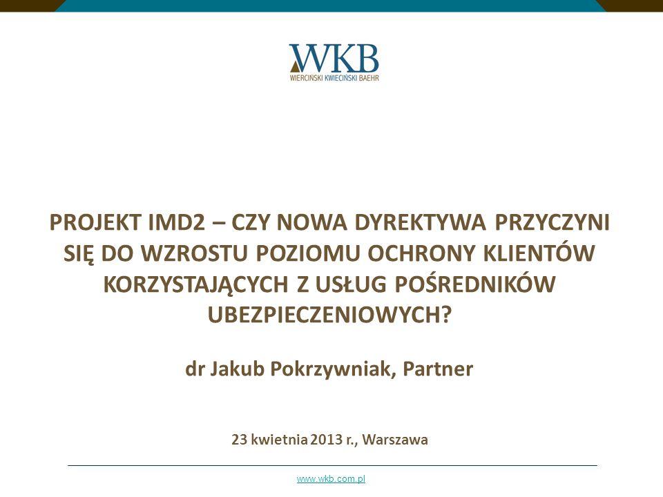 www.wkb.com.pl PROJEKT IMD2 – CZY NOWA DYREKTYWA PRZYCZYNI SIĘ DO WZROSTU POZIOMU OCHRONY KLIENTÓW KORZYSTAJĄCYCH Z USŁUG POŚREDNIKÓW UBEZPIECZENIOWYC
