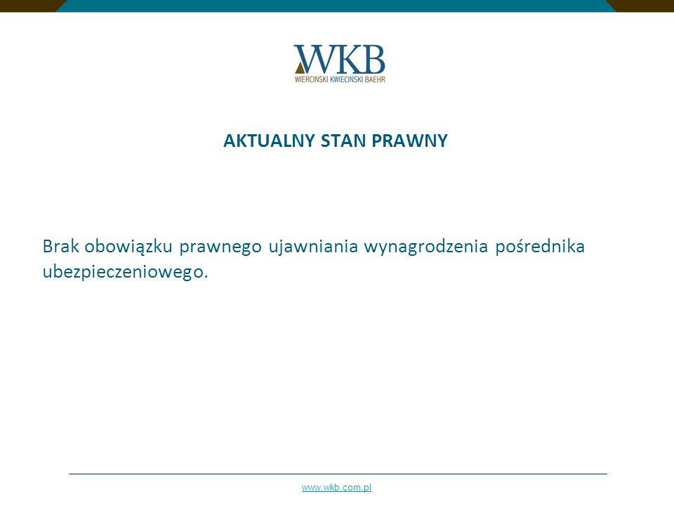 www.wkb.com.pl AKTUALNY STAN PRAWNY Brak obowiązku prawnego ujawniania wynagrodzenia pośrednika ubezpieczeniowego.