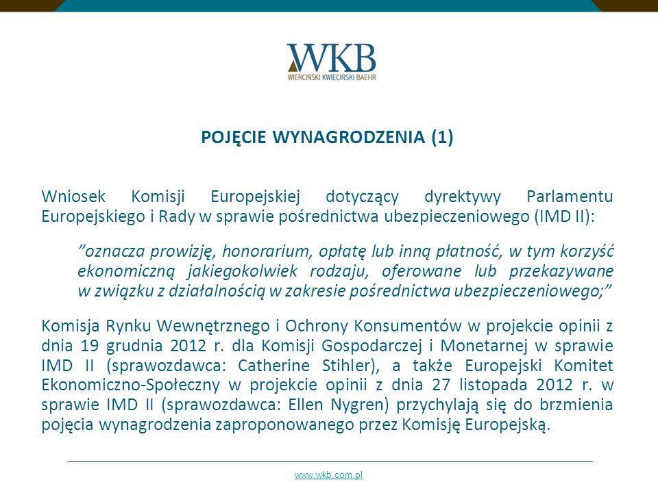 www.wkb.com.pl POJĘCIE WYNAGRODZENIA (1) Wniosek Komisji Europejskiej dotyczący dyrektywy Parlamentu Europejskiego i Rady w sprawie pośrednictwa ubezp