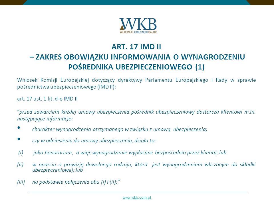 www.wkb.com.pl ART. 17 IMD II – ZAKRES OBOWIĄZKU INFORMOWANIA O WYNAGRODZENIU POŚREDNIKA UBEZPIECZENIOWEGO (1) Wniosek Komisji Europejskiej dotyczący