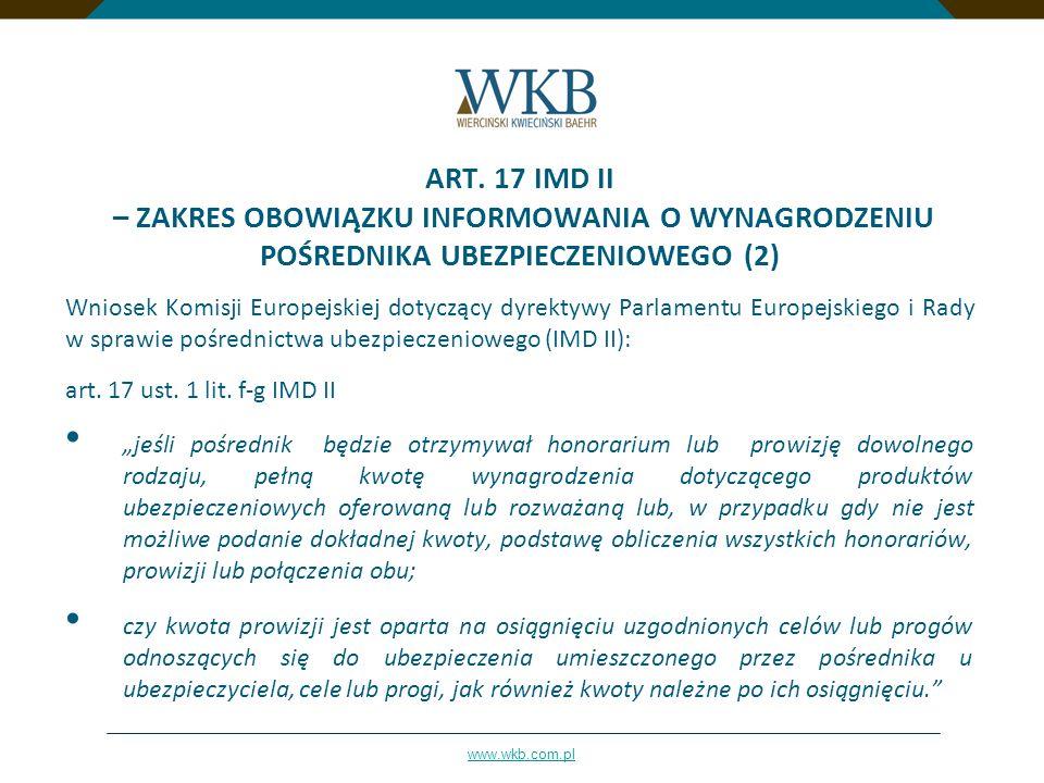 www.wkb.com.pl ART. 17 IMD II – ZAKRES OBOWIĄZKU INFORMOWANIA O WYNAGRODZENIU POŚREDNIKA UBEZPIECZENIOWEGO (2) Wniosek Komisji Europejskiej dotyczący