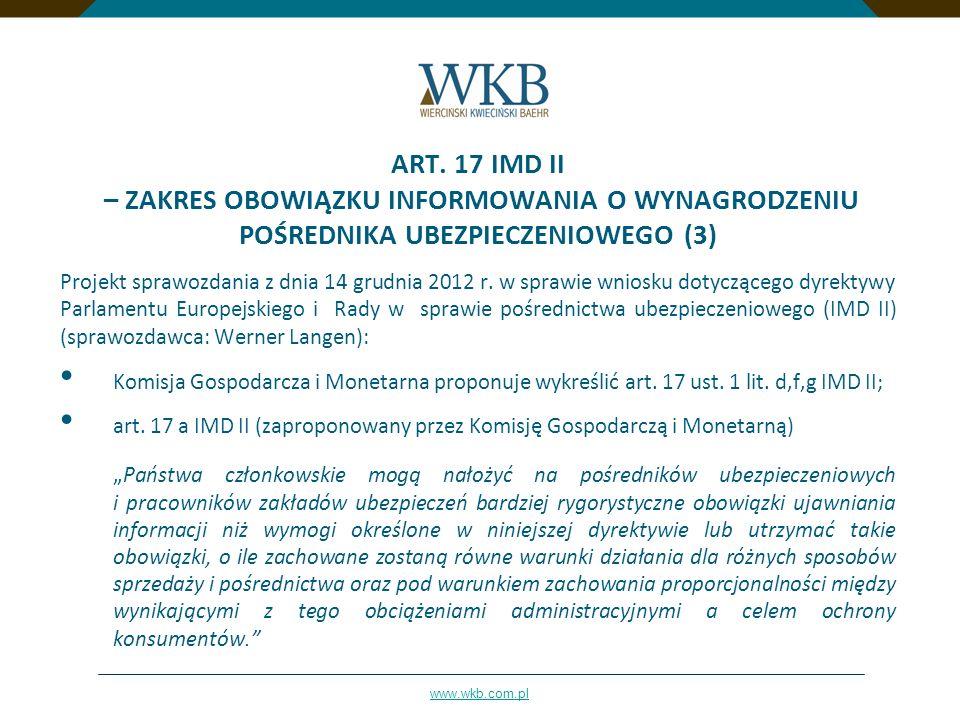 www.wkb.com.pl ART. 17 IMD II – ZAKRES OBOWIĄZKU INFORMOWANIA O WYNAGRODZENIU POŚREDNIKA UBEZPIECZENIOWEGO (3) Projekt sprawozdania z dnia 14 grudnia