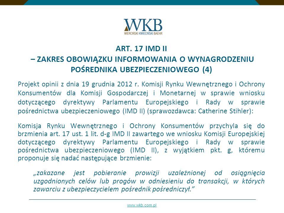 www.wkb.com.pl ART. 17 IMD II – ZAKRES OBOWIĄZKU INFORMOWANIA O WYNAGRODZENIU POŚREDNIKA UBEZPIECZENIOWEGO (4) Projekt opinii z dnia 19 grudnia 2012 r