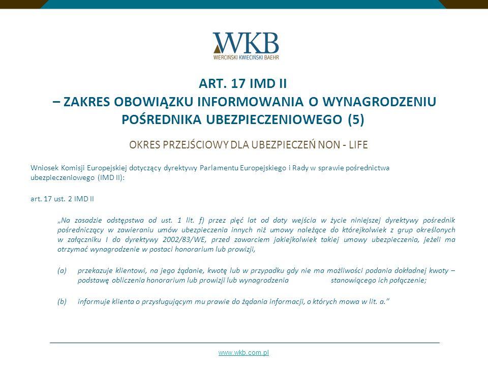 www.wkb.com.pl ART. 17 IMD II – ZAKRES OBOWIĄZKU INFORMOWANIA O WYNAGRODZENIU POŚREDNIKA UBEZPIECZENIOWEGO (5) OKRES PRZEJŚCIOWY DLA UBEZPIECZEŃ NON -
