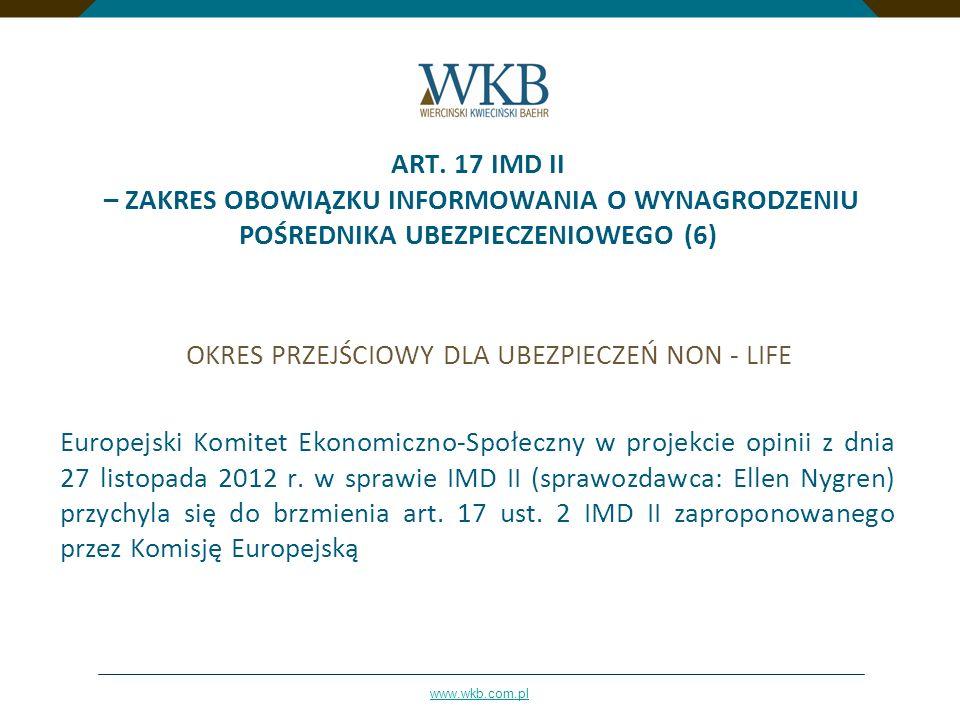 www.wkb.com.pl ART. 17 IMD II – ZAKRES OBOWIĄZKU INFORMOWANIA O WYNAGRODZENIU POŚREDNIKA UBEZPIECZENIOWEGO (6) OKRES PRZEJŚCIOWY DLA UBEZPIECZEŃ NON -