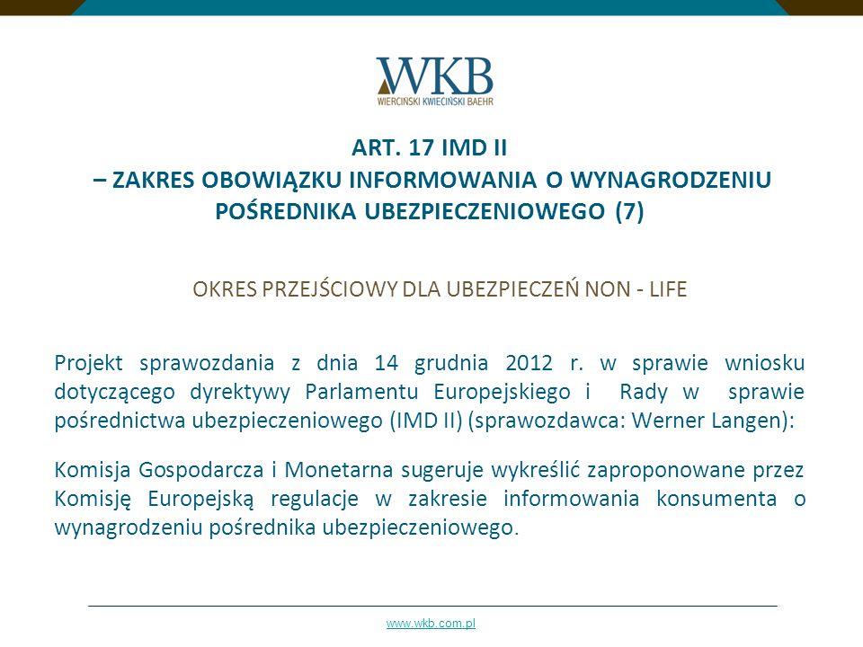 www.wkb.com.pl ART. 17 IMD II – ZAKRES OBOWIĄZKU INFORMOWANIA O WYNAGRODZENIU POŚREDNIKA UBEZPIECZENIOWEGO (7) OKRES PRZEJŚCIOWY DLA UBEZPIECZEŃ NON -