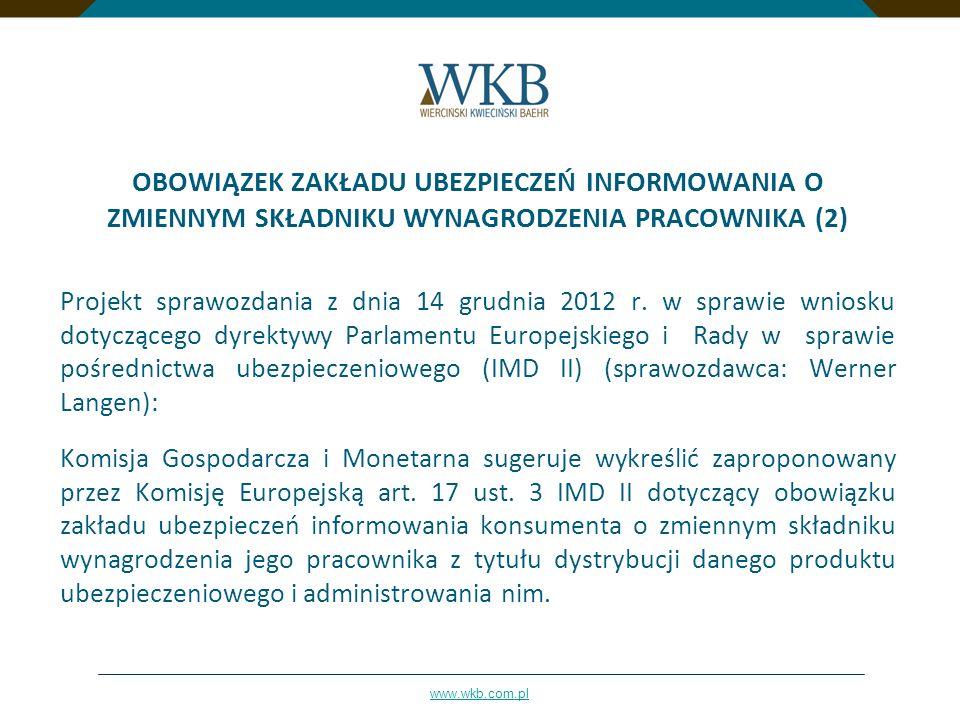 www.wkb.com.pl OBOWIĄZEK ZAKŁADU UBEZPIECZEŃ INFORMOWANIA O ZMIENNYM SKŁADNIKU WYNAGRODZENIA PRACOWNIKA (2) Projekt sprawozdania z dnia 14 grudnia 201