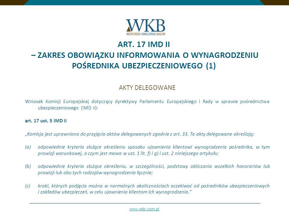 www.wkb.com.pl ART. 17 IMD II – ZAKRES OBOWIĄZKU INFORMOWANIA O WYNAGRODZENIU POŚREDNIKA UBEZPIECZENIOWEGO (1) AKTY DELEGOWANE Wniosek Komisji Europej
