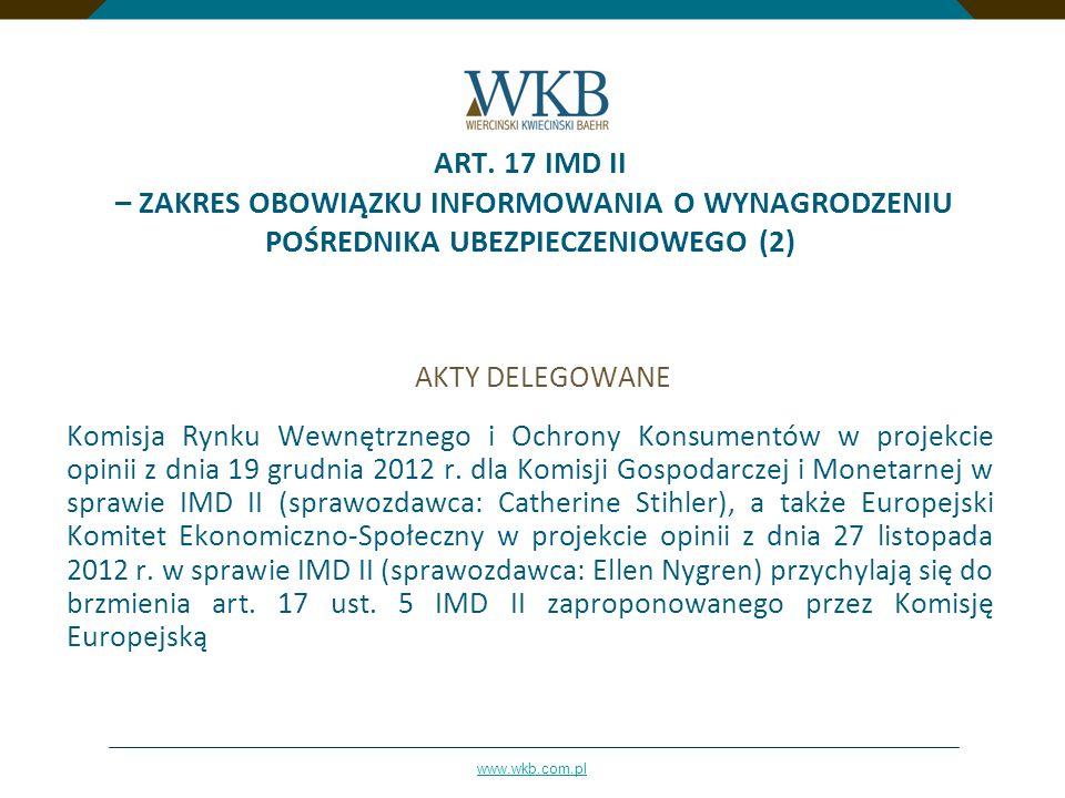 www.wkb.com.pl ART. 17 IMD II – ZAKRES OBOWIĄZKU INFORMOWANIA O WYNAGRODZENIU POŚREDNIKA UBEZPIECZENIOWEGO (2) AKTY DELEGOWANE Komisja Rynku Wewnętrzn
