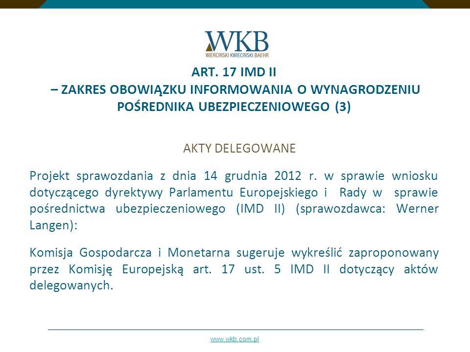 www.wkb.com.pl ART. 17 IMD II – ZAKRES OBOWIĄZKU INFORMOWANIA O WYNAGRODZENIU POŚREDNIKA UBEZPIECZENIOWEGO (3) AKTY DELEGOWANE Projekt sprawozdania z