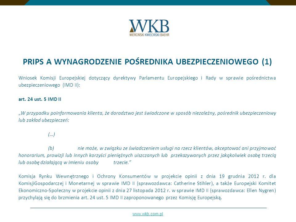 www.wkb.com.pl PRIPS A WYNAGRODZENIE POŚREDNIKA UBEZPIECZENIOWEGO (1) Wniosek Komisji Europejskiej dotyczący dyrektywy Parlamentu Europejskiego i Rady
