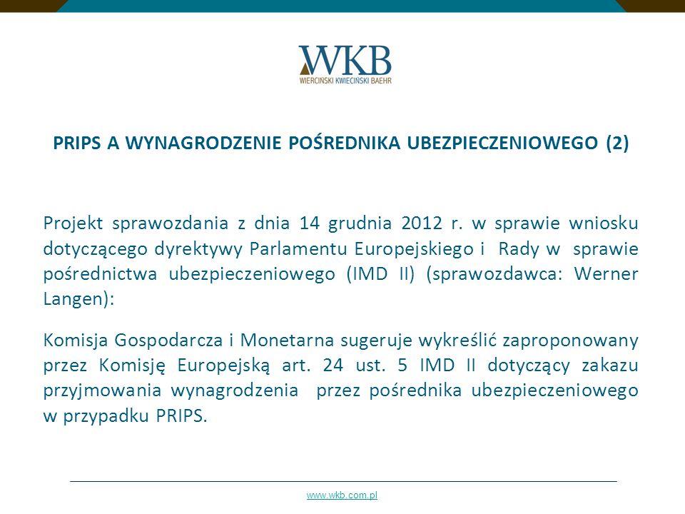 www.wkb.com.pl PRIPS A WYNAGRODZENIE POŚREDNIKA UBEZPIECZENIOWEGO (2) Projekt sprawozdania z dnia 14 grudnia 2012 r. w sprawie wniosku dotyczącego dyr
