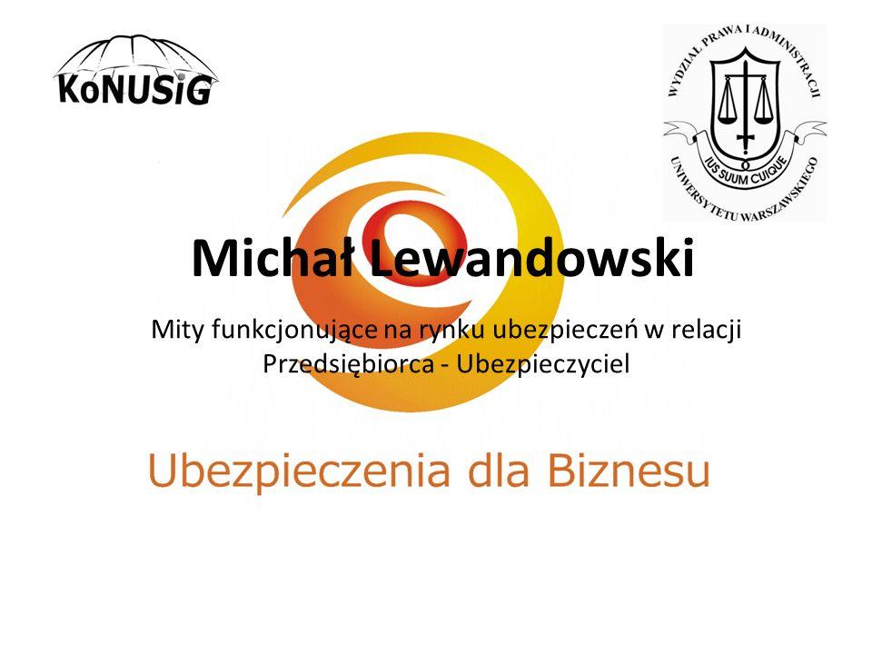 Michał Lewandowski Mity funkcjonujące na rynku ubezpieczeń w relacji Przedsiębiorca - Ubezpieczyciel