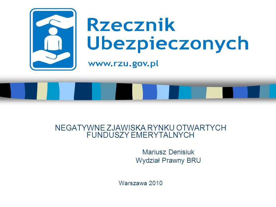 NEGATYWNE ZJAWISKA RYNKU OTWARTYCH FUNDUSZY EMERYTALNYCH Mariusz Denisiuk Wydział Prawny BRU Warszawa 2010